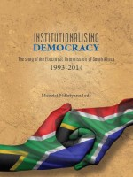 Institutionalising Democracy: The story of the Electoral Commission of South Africa